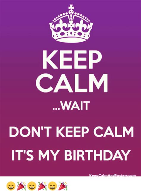 Keep Calm Birthday Meme - keep calm its my birthday memes www imgkid com the