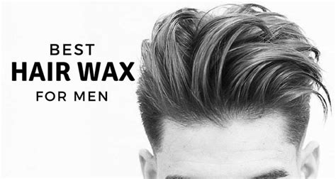 Best Hairstyle Wax by Best Hair Wax For 2018