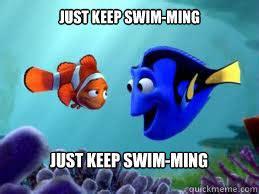 Just Keep Swimming Meme - just keep swimming memes quickmeme