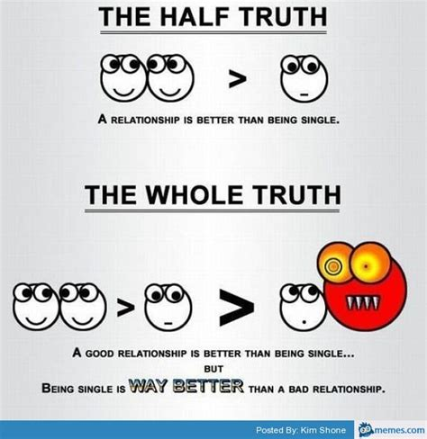 Good Relationship Memes - half whole truth good bad relationship single alon memes com
