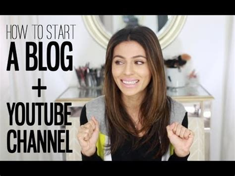 blogger youtube how to start a youtube channel blog beauty blogger
