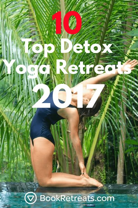 Detox Retreats by 10 Top Detox Retreats Of 2017 That Are Actually Awesome
