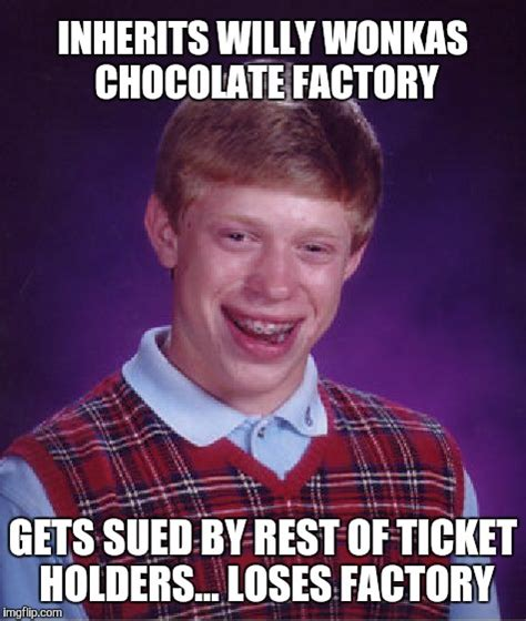 Charlie And The Chocolate Factory Memes - bad luck brian wins and then fails imgflip