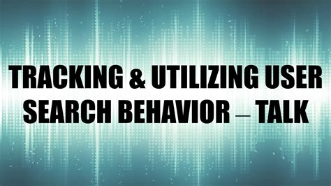 Talk Search Tracking Utilizing User Search Behavior Talk Searchstax