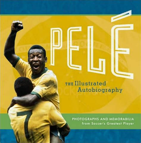 pele biography movie pele the illustratrated autobiography photographs and