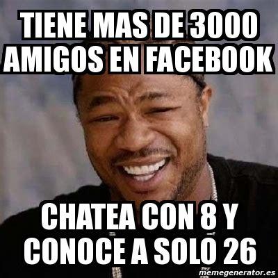 Meme Generator 3000 - meme yo dawg tiene mas de 3000 amigos en facebook chatea