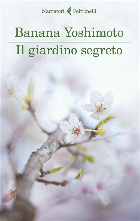 il giardino libri libro il giardino segreto di b yoshimoto lafeltrinelli