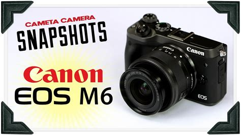 canon snapshot cameta snapshots canon eos m6