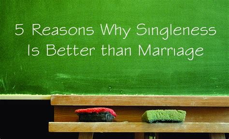 7 Reasons Why I Being Married by 5 Reasons Why Singleness Is Better Than Marriage And Vice