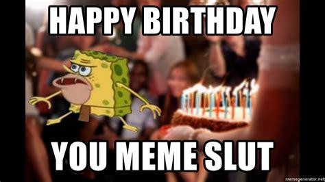 Slut Meme - happy birthday you meme slut primitive spongebob meme