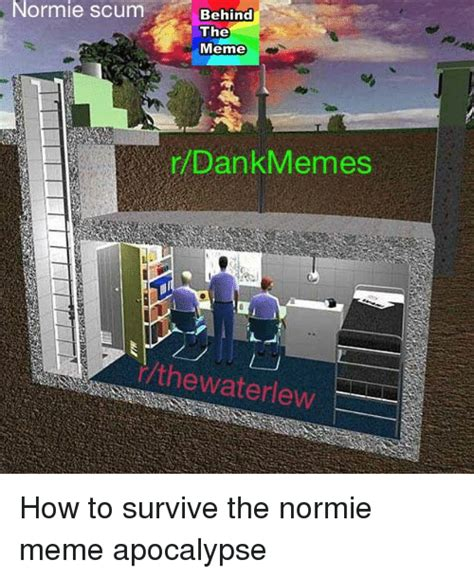 How To Create A Video Meme - normie scumbehind the meme dankmemes thewaterlew meme on
