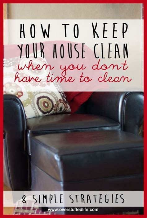 how to keep house clean how to keep your house clean when you don t have time to