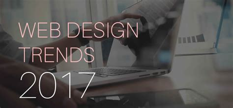 design trends in 2017 the most noteworthy web design trends in 2017 i mockplus