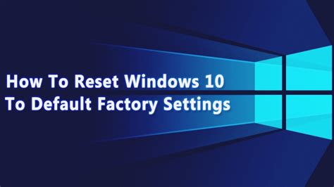 resetting windows back to factory settings how to reset windows 10 to default factory settings