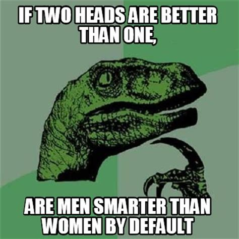 Two Picture Meme Generator - meme creator if two heads are better than one are men
