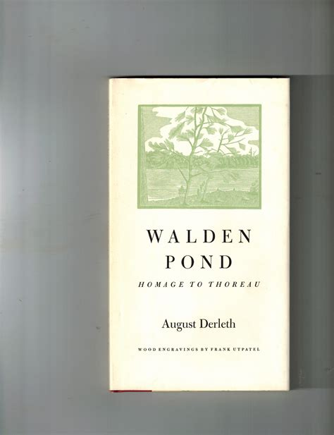 walden pond book quotes walden pond homage to thoreau by august derleth