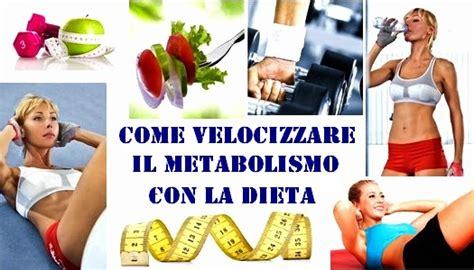 alimenti per velocizzare il metabolismo diete le ricette di grazia
