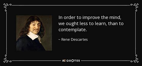7 Things To Learn To Be Less Co Dependent by Rene Descartes Quote In Order To Improve The Mind We