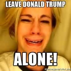 Leave Memes - leave donald trump alone chris crocker meme generator