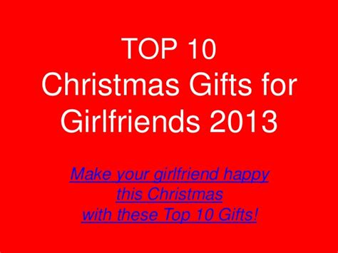 top 10 christmas gifts for girlfriends 2013