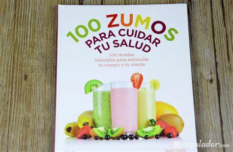 100 zumos para cuidar regalador com 100 zumos para cuidar tu salud