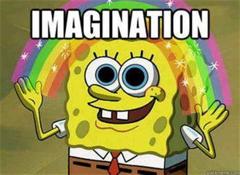 Imagination Meme - imagination spongebob memes quickmeme