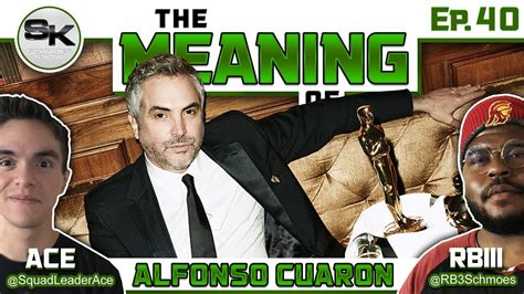 alfonso cuaron podcast quot the meaning of quot podcast ep 40 alfonso cuar 243 n youtube
