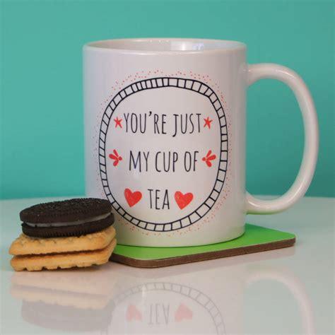 My Cup Of Tea you re just my cup of tea ceramic mug by parkins interiors notonthehighstreet