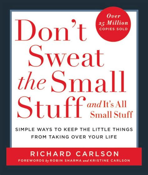 Don T Sweat The Small Stuff In don t sweat the small stuff and it s all small stuff simple ways to keep the things from