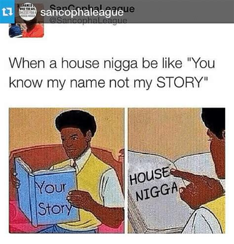 house nigga funny you know my name not my story memes of 2017 on me me