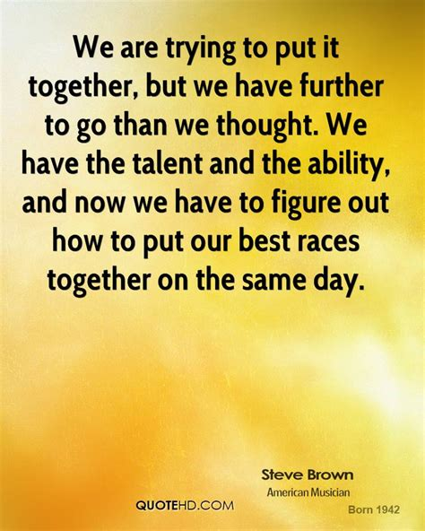 Putting It Together Brown by Steve Brown Quotes Quotehd
