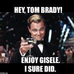 Tom Brady Meme Generator - leonardo dicaprio toast meme generator imgflip