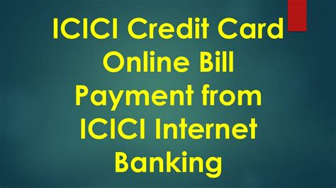 make payment of icici credit card icici credit card bill payment using icici net banking