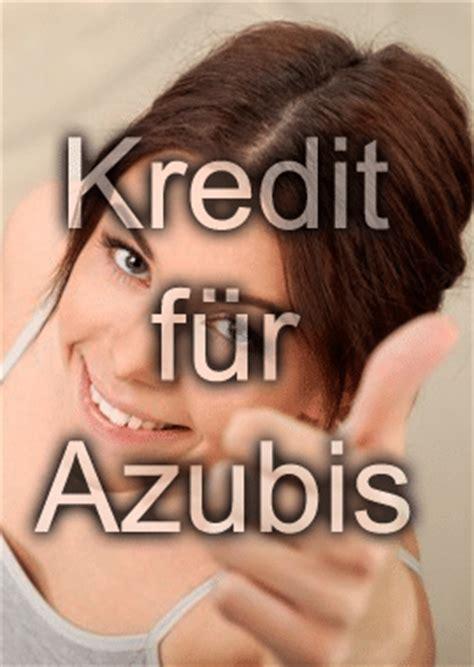 kredit für azubis ohne schufa kredit f 252 r auszubildende azubi darlehen f 252 r einmalige