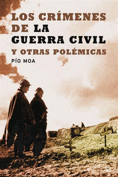 la guerra civil y los cr 237 menes de la guerra civil y otras pol 233 micas cat 225 logo www esferalibros com