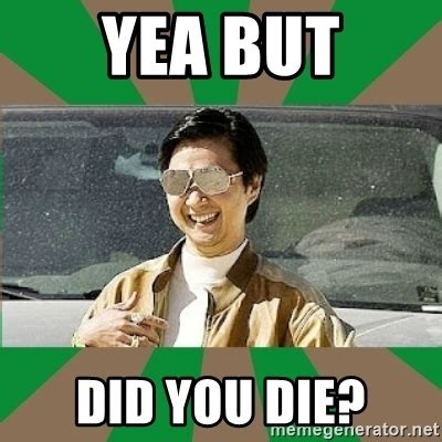 Mr Chow Meme - yea but did you die leslie chow meme generator