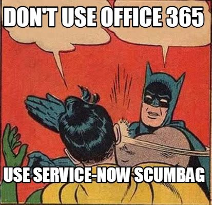 Pictures To Use For Memes - meme creator don t use office 365 use service now