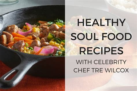 soul food recipes for soul books healthy soul food recipes with chef tre wilcox