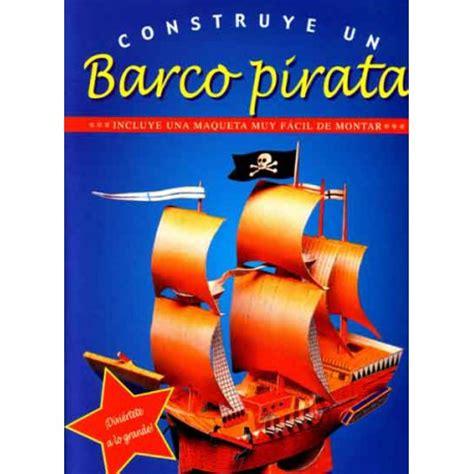 un barco muy pirata libro construye un barco pirata incluye una maqueta recortable