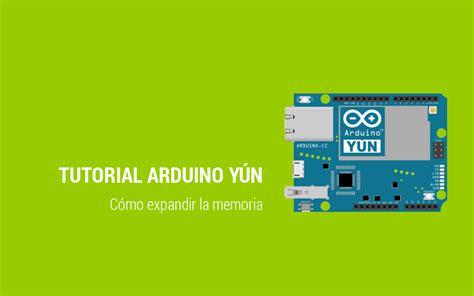 arduino yun tutorial italiano tutorial arduino y 250 n c 243 mo expandir la memoria
