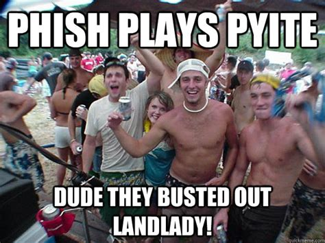 Phish Meme - phish plays pyite dude they busted out landlady show