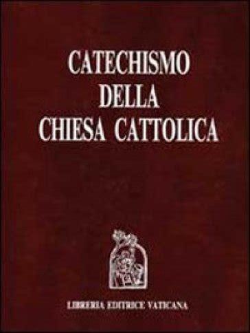 catechismo della chiesa cattolica libreria editrice vaticana catechismo della chiesa cattolica libro mondadori store