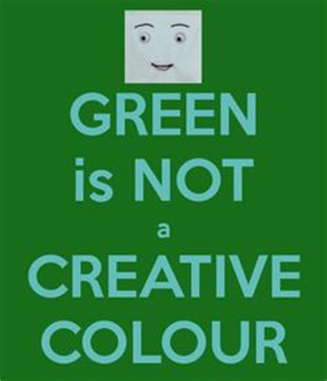 green is not a creative color 37 best green is not a creative color images dont hug me