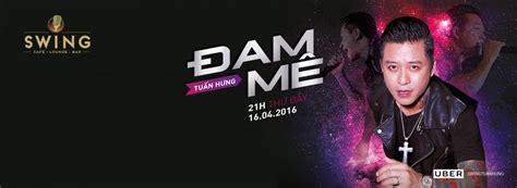 swing 21 tràng tiền bigtime minishow đam m 234 tuấn hưng 23 15 13 04 2016