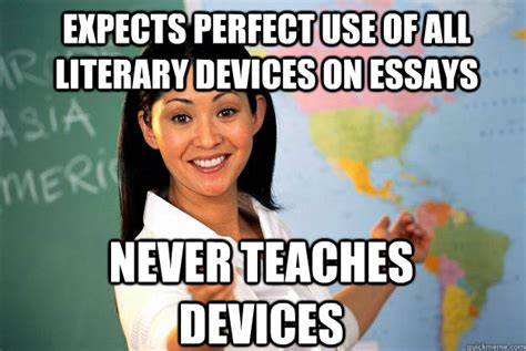 Literature Memes - expects perfect use of all literary devices on essays never teaches devices unhelpful high