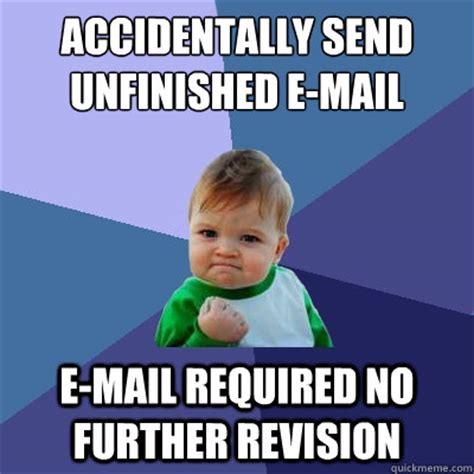 Accidentally Meme - accidentally send unfinished e mail e mail required no