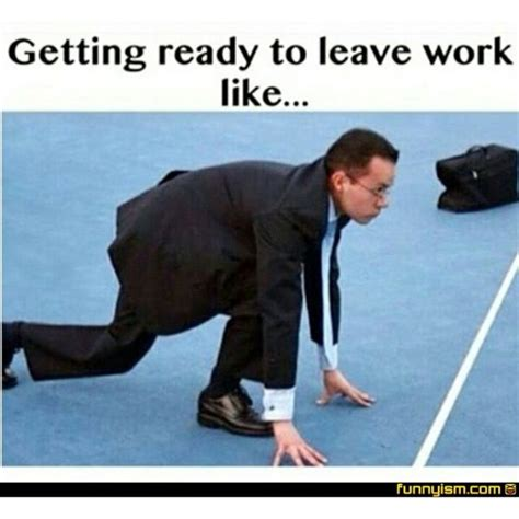 leaving work  friday meme  funny pictures