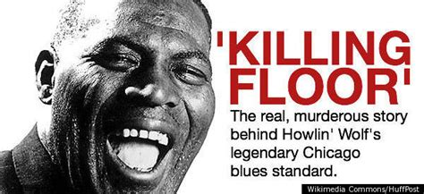 the real story howlin wolf s killing floor