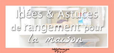 Astuce De Rangement Maison by Id 233 Es Et Astuces De Rangement Pour La Maison Soldes