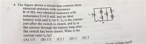shows three circuits with identical batteries inductors and resistors the figure shows a circuit that contains three ide chegg